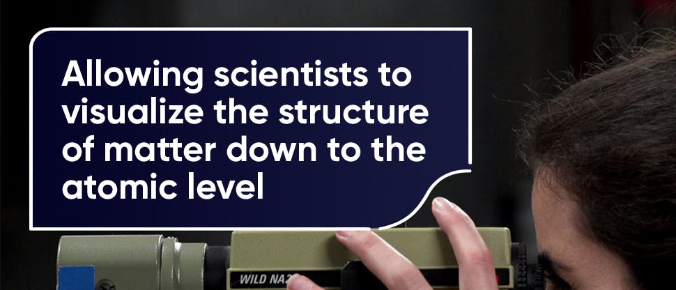 Allowing scientists to visualise the structure of matter down to the atomic level